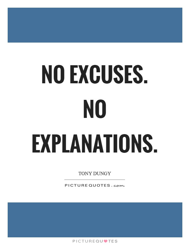 No excuses. No explanations Picture Quote #1