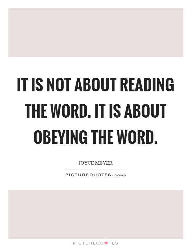 It is not about reading the Word. It is about obeying the Word Picture Quote #1