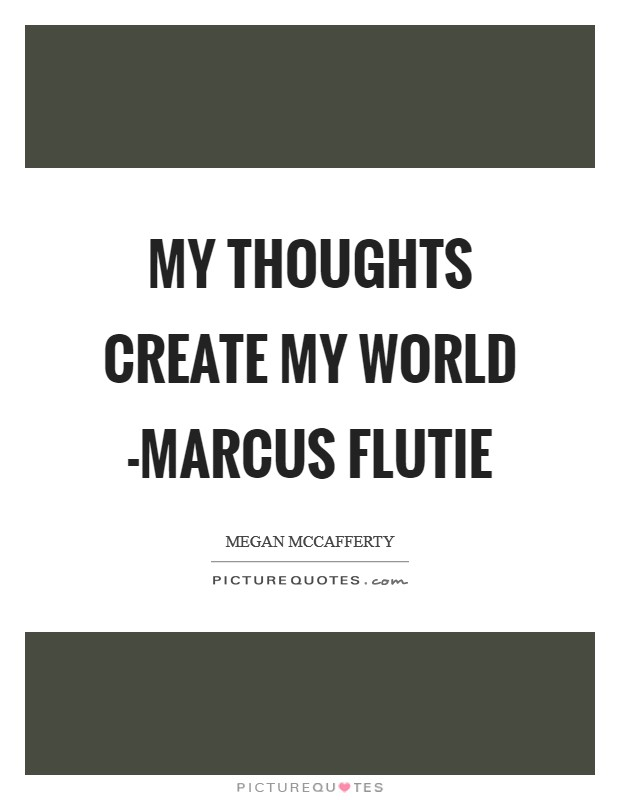 My thoughts create my world -Marcus Flutie Picture Quote #1