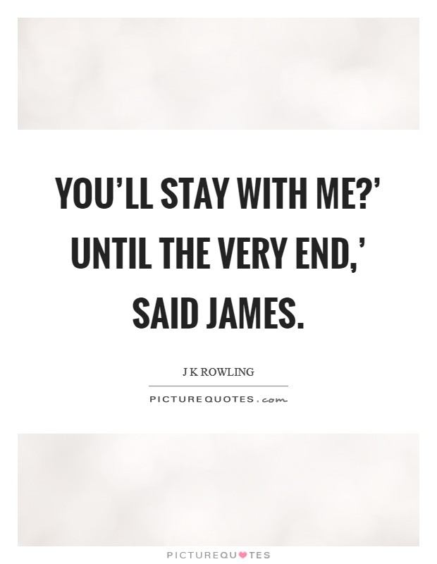 You'll stay with me?' Until the very end,' said James Picture Quote #1