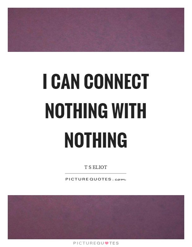 I can connect Nothing with nothing Picture Quote #1