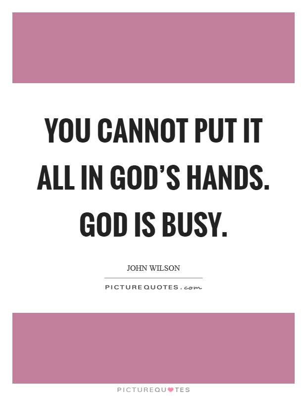 Busy Hands Quotes | Busy Hands Sayings | Busy Hands Picture ...