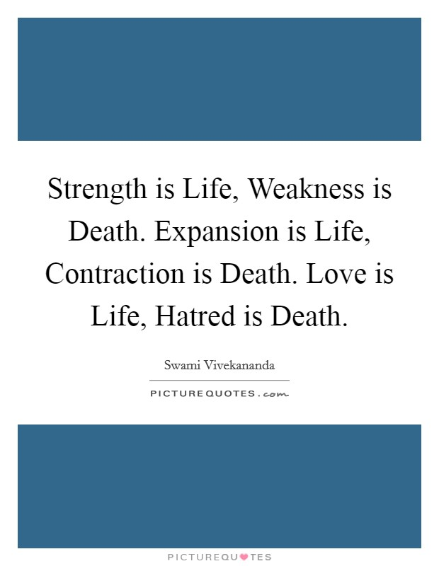 Strength is Life, Weakness is Death. Expansion is Life, Contraction is Death. Love is Life, Hatred is Death Picture Quote #1