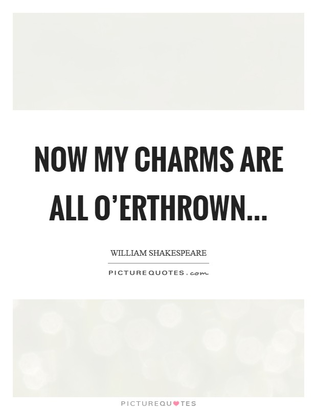 Now my charms are all o'erthrown Picture Quote #1