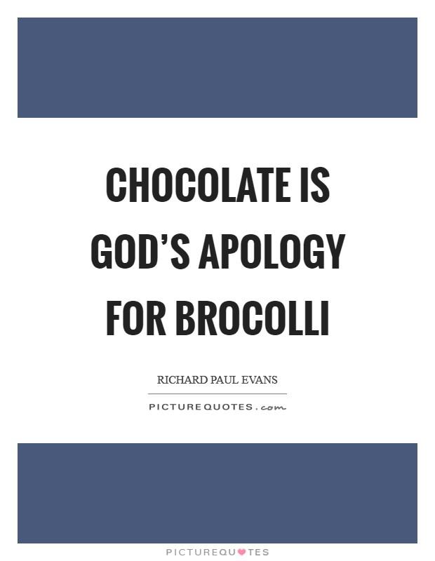 Chocolate is God's apology for brocolli Picture Quote #1