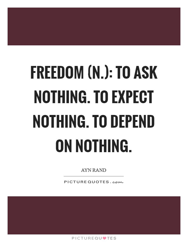 Freedom (n.): To ask nothing. To expect nothing. To depend on nothing Picture Quote #1