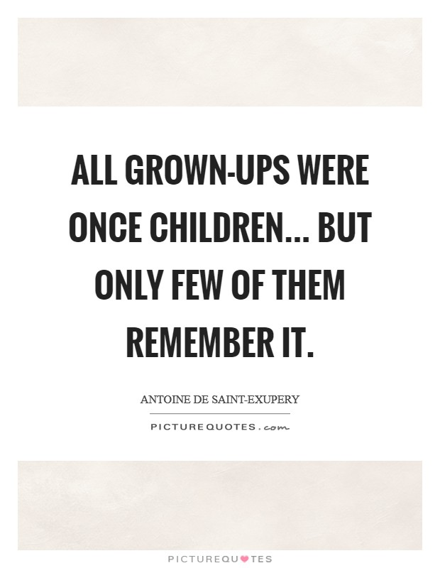 All grown-ups were once children... but only few of them remember it Picture Quote #1