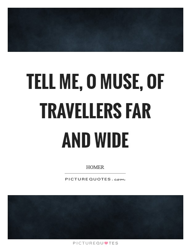 Tell me, O muse, of travellers far and wide Picture Quote #1