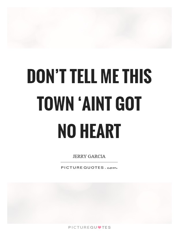 Don't tell me this town 'aint got no heart Picture Quote #1