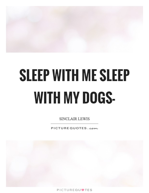 Sleep with me sleep with my dogs- Picture Quote #1