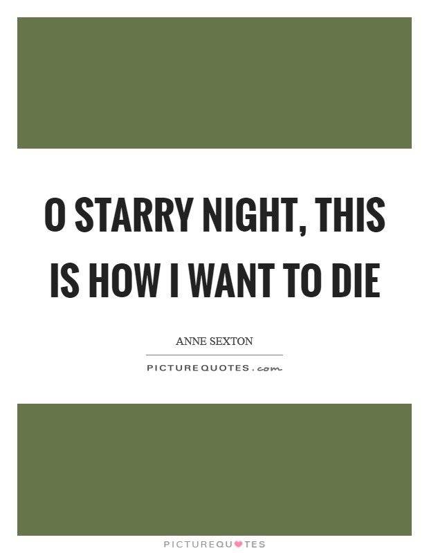 O starry night, This is how I want to die Picture Quote #1