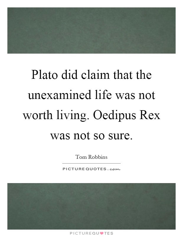 "plato algore unexamined life and Plato & socrates (born 470, died from three contemporary sources: besides the dialogues of plato ""the unexamined life is not worth living for a."