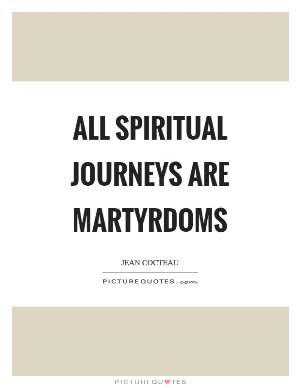 All spiritual journeys are martyrdoms Picture Quote #1