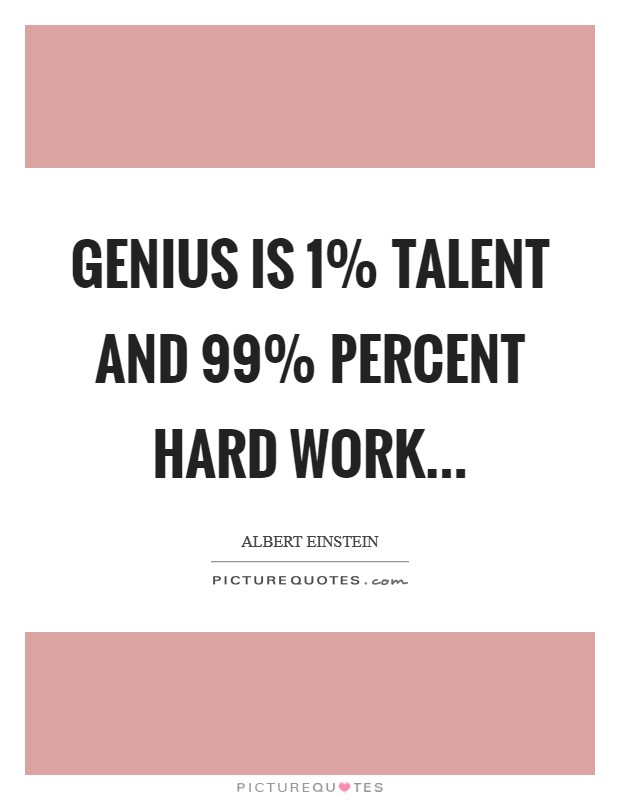 Genius is 1% talent and 99% percent hard work Picture Quote #1