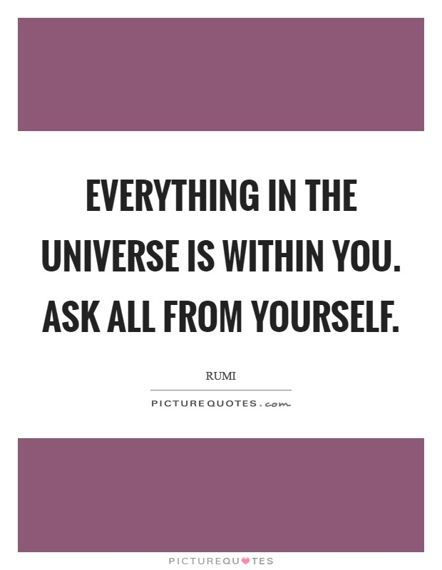 Everything in the universe is within you. Ask all from yourself Picture Quote #1