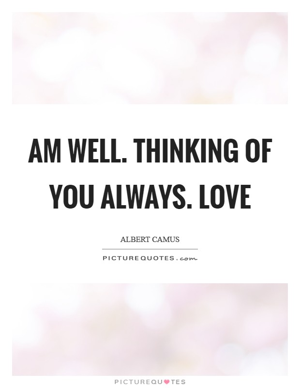 Am well. Thinking of you always. Love Picture Quote #1