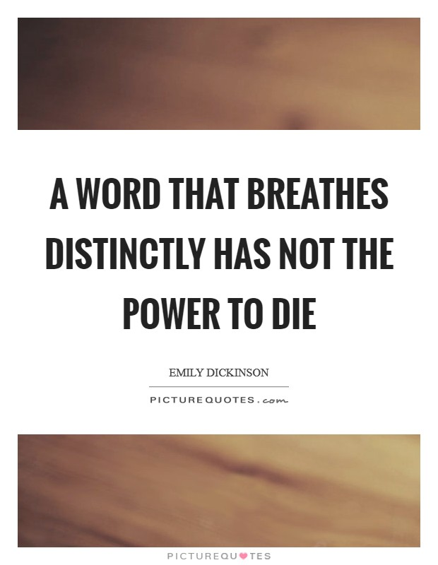 A Word that Breathes Distinctly Has not the Power to Die Picture Quote #1