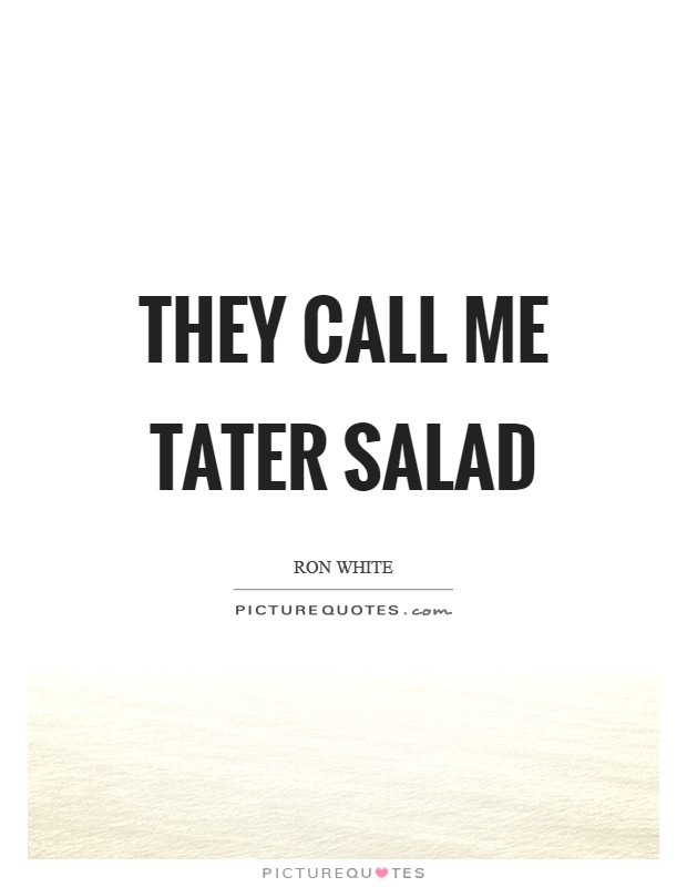 They call me Tater Salad Picture Quote #1