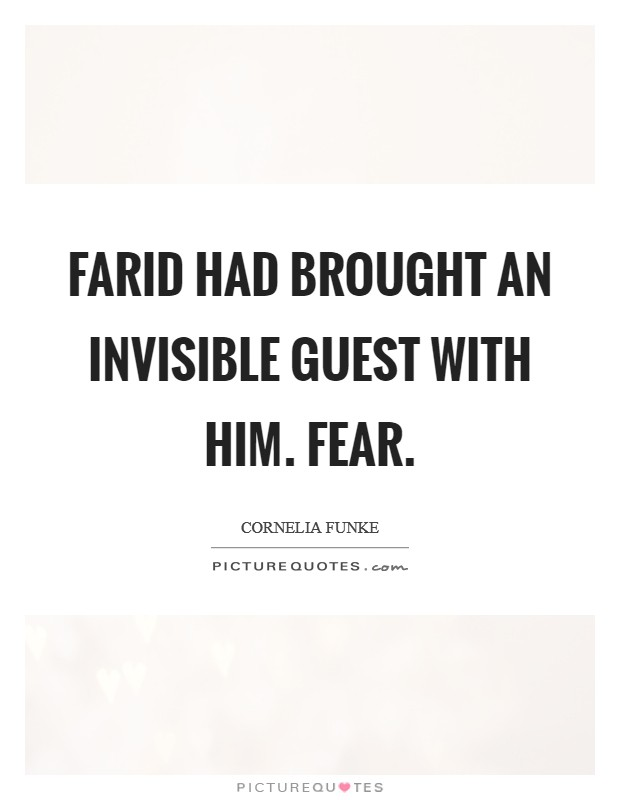 Farid had brought an invisible guest with him. Fear Picture Quote #1