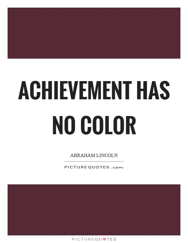 Achievement has no color Picture Quote #1