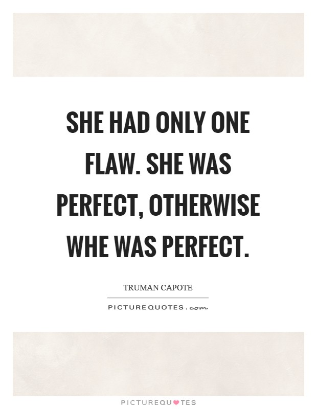 She had only one flaw. She was perfect, otherwise whe was perfect Picture Quote #1