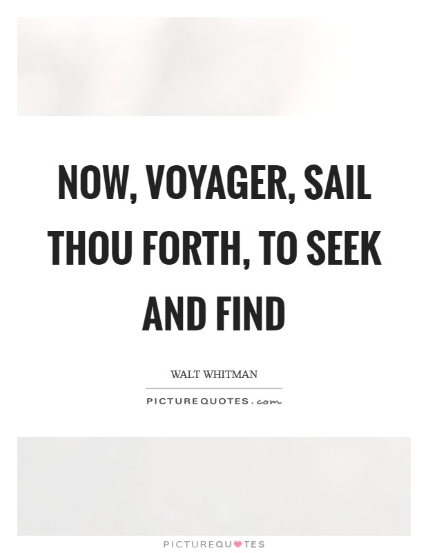 Now, Voyager, sail thou forth, to seek and find Picture Quote #1