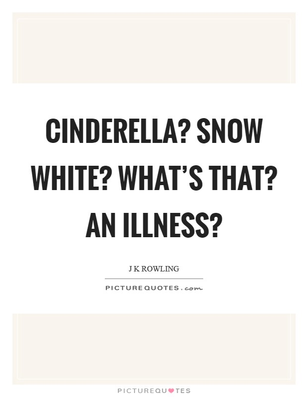 Cinderella? Snow White? What's that? An illness? Picture Quote #1