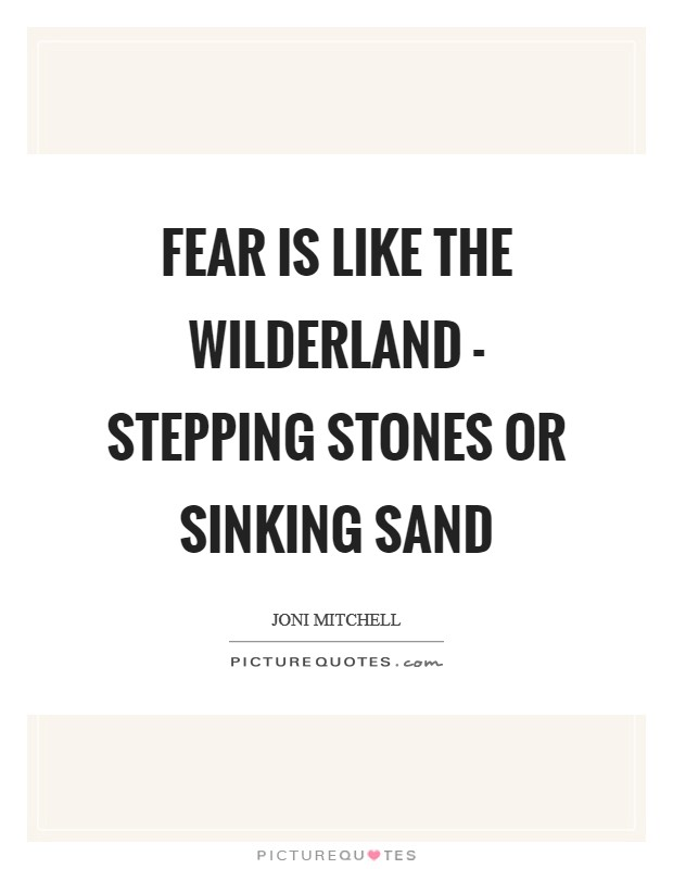 Fear is like the wilderland - Stepping stones or sinking sand Picture Quote #1