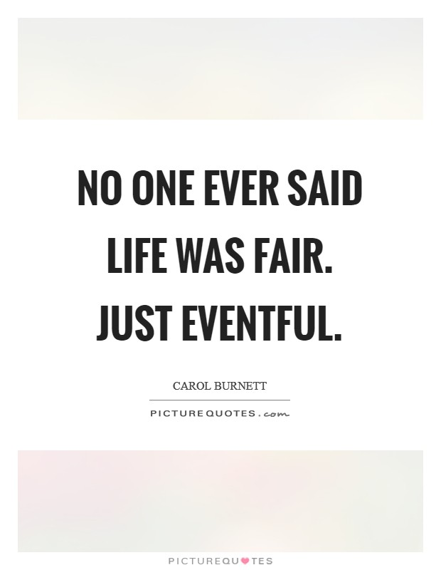 No one ever said life was fair. Just Eventful Picture Quote #1