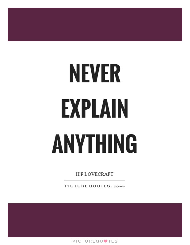 Never Explain Anything Picture Quote #1