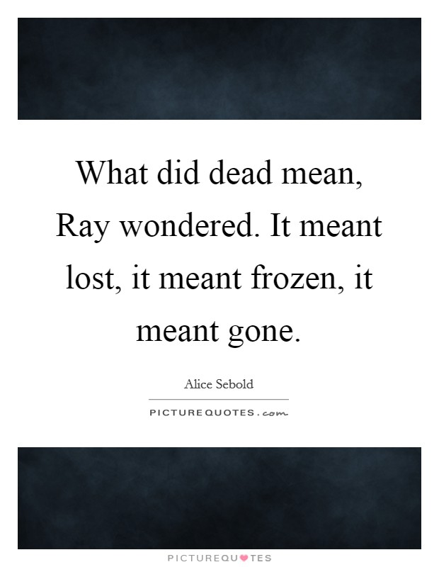 What did dead mean, Ray wondered. It meant lost, it meant frozen, it meant gone Picture Quote #1