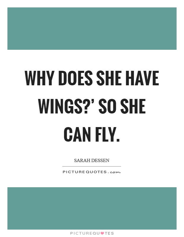 Why does she have wings?' So she can fly Picture Quote #1