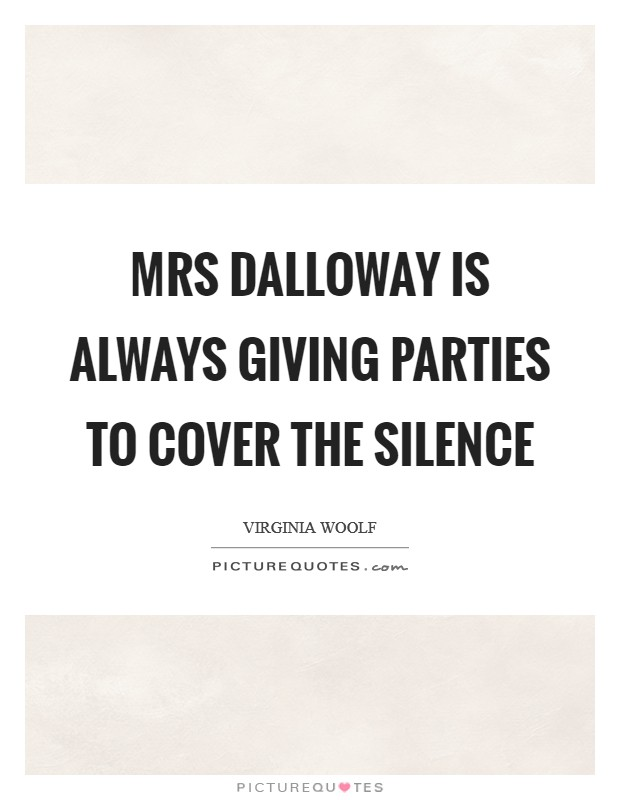 Mrs Dalloway is always giving parties to cover the silence Picture Quote #1