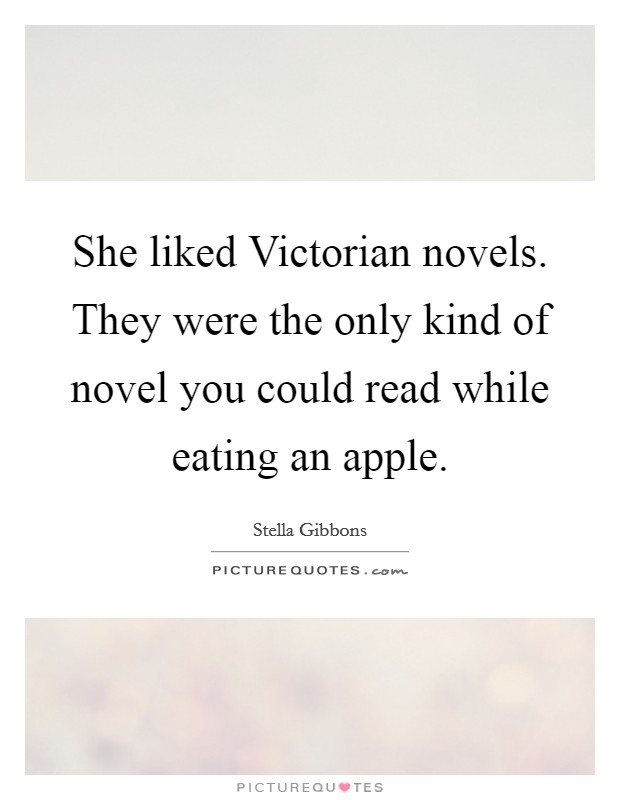 She liked Victorian novels. They were the only kind of novel you could read while eating an apple Picture Quote #1