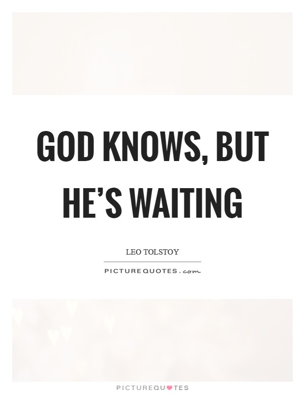 God knows, but He's waiting Picture Quote #1