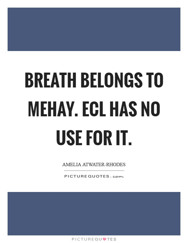 Breath belongs to Mehay. Ecl has no use for it Picture Quote #1