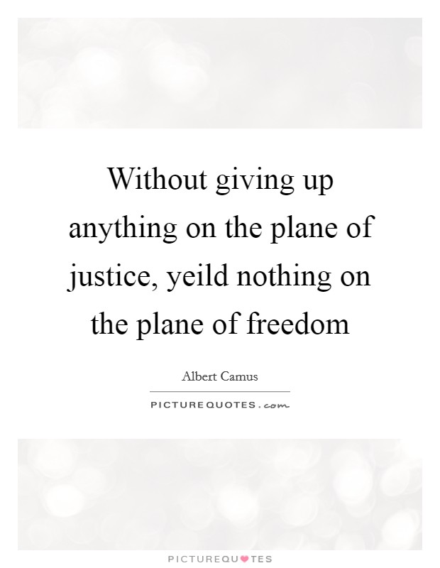 Without giving up anything on the plane of justice, yeild nothing on the plane of freedom Picture Quote #1