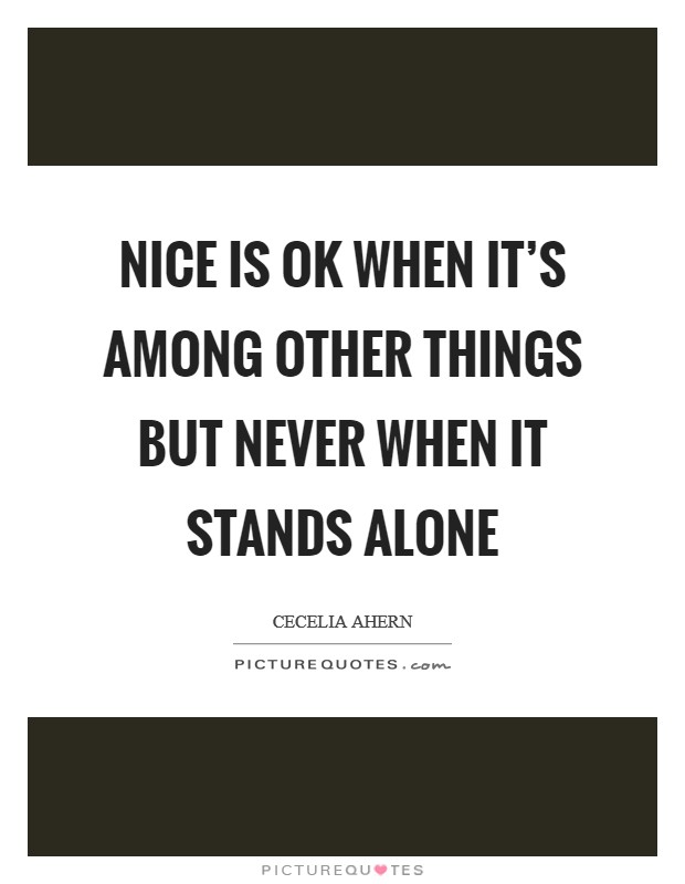 Nice is OK when it's among other things but never when it stands alone Picture Quote #1