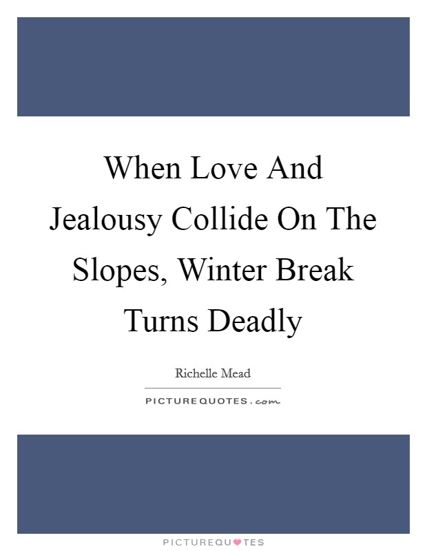 When Love And Jealousy Collide On The Slopes, Winter Break Turns Deadly Picture Quote #1