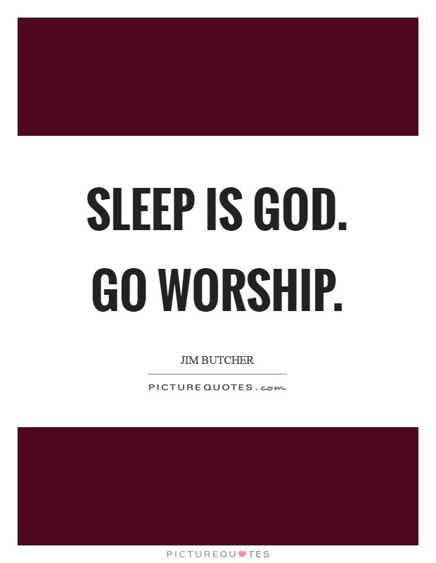 Sleep is God. Go worship Picture Quote #1