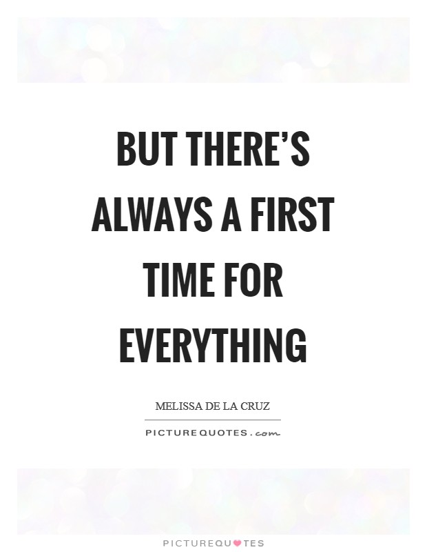 But there's always a first time for everything Picture Quote #1