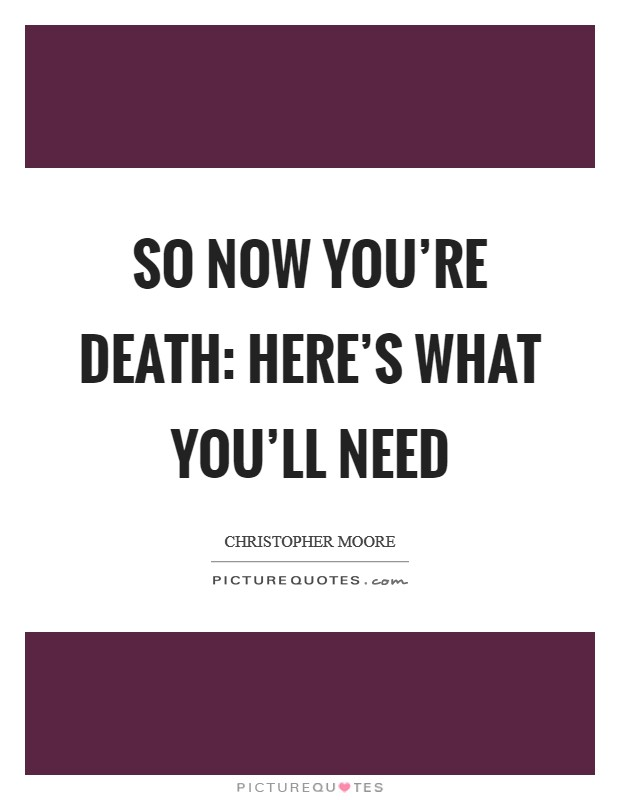 So Now You're Death: Here's What You'll Need Picture Quote #1