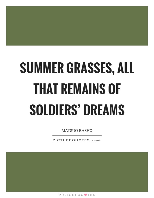 Summer grasses, All that remains Of soldiers' dreams Picture Quote #1