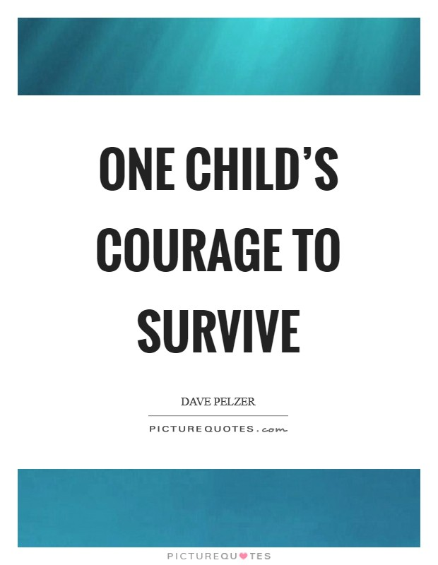One Child's courage to survive Picture Quote #1