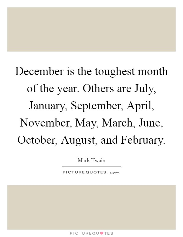 December Is The Toughest Month Of The Year. Others Are July, January,  September, April, November, May, March, June, October, August, And February