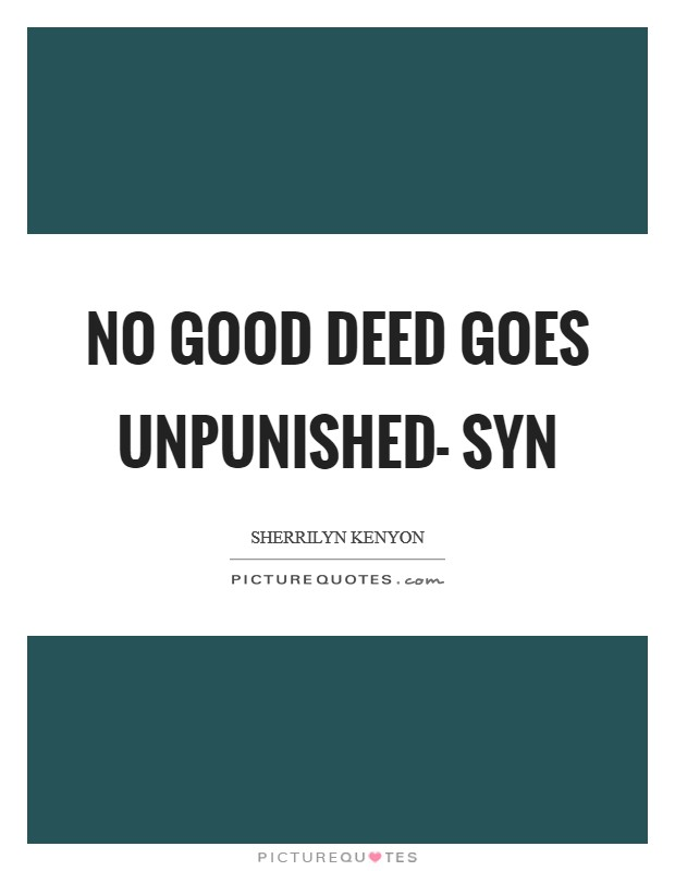 No good deed goes unpunished- Syn Picture Quote #1