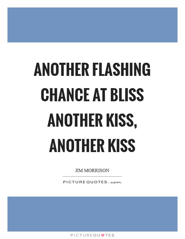 Another flashing chance at bliss Another kiss, another kiss Picture Quote #1