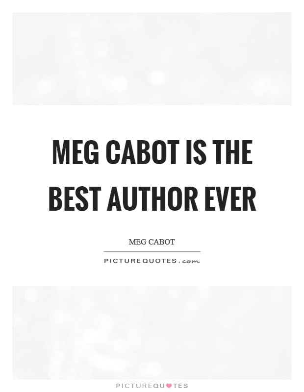 Meg Cabot is the best author ever Picture Quote #1