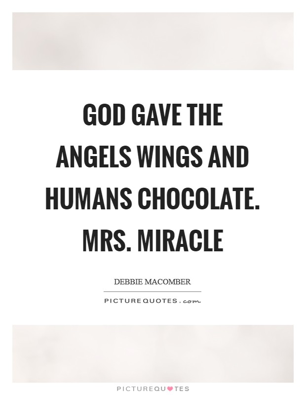God gave the Angels wings and humans chocolate. Mrs. Miracle Picture Quote #1