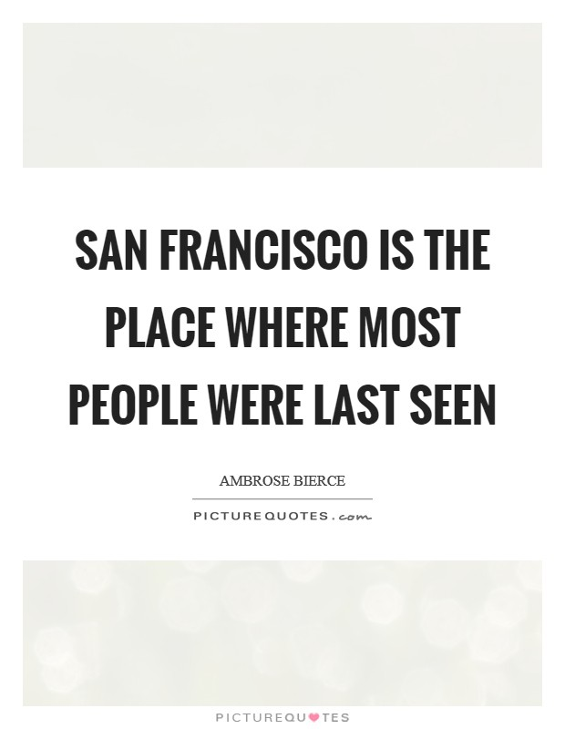 San Francisco is the place where most people were last seen Picture Quote #1